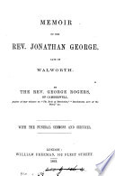 Memoir of the rev  Jonathan George  With the funeral sermons